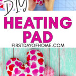 """Heart shaped DIY heating pads with heart patterned fabric with text overlay reading """"DIY Heating Pad"""""""