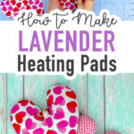 """Heart shaped DIY heating pads made with heart pattern fabric with text overlay reading """"How to Make Lavender Heating Pads"""""""