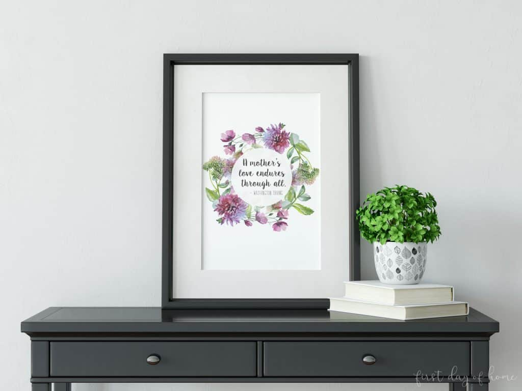 Mother's Day free printable with quote: A Mother's Love Endures through All