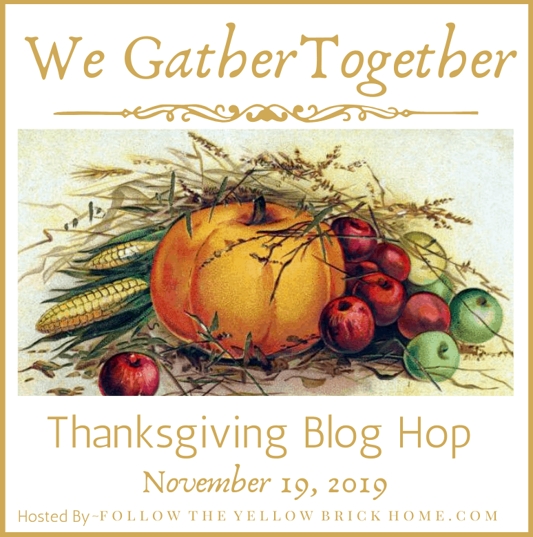 We Gather Together Thanksgiving Blog Hop featuring 26 bloggers with Thanksgiving related decor, recipes and inspiration.