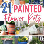 """Painted flower pot crafts with text overlay reading """"21 Painted Flower Pots"""""""