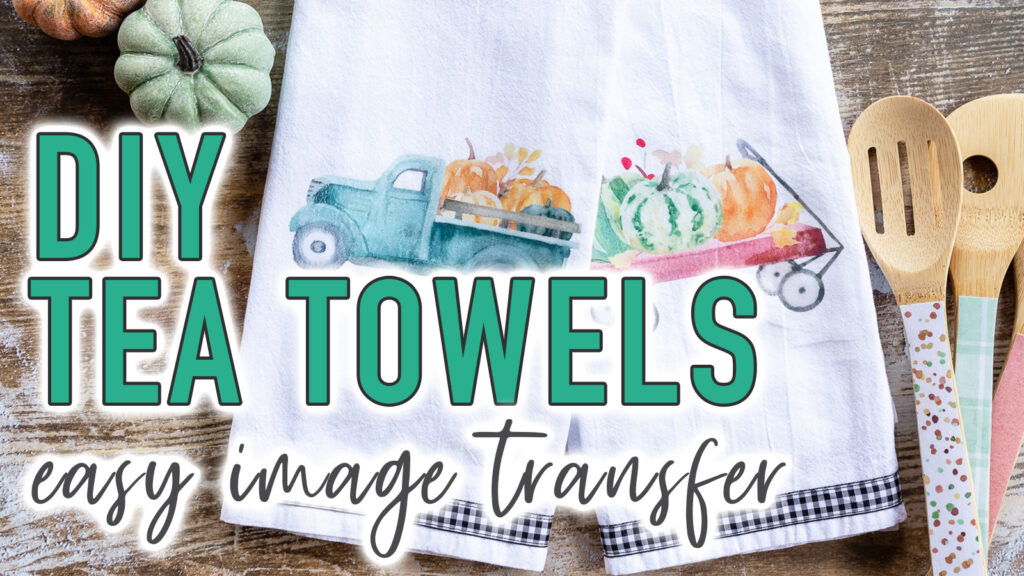 """Farmhouse style tea towels with pumpkin graphics and text overlay reading """"DIY Tea Towels"""""""